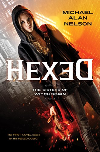 Hexed: The Sisters of Witchdown: Nelson, Michael Alan