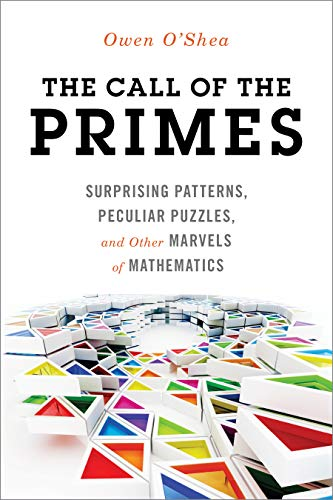 9781633881488: The Call of the Primes: Surprising Patterns, Peculiar Puzzles, and Other Marvels of Mathematics