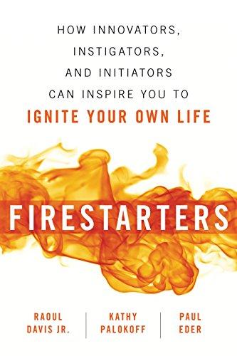 Firestarters: How Innovators, Instigators, and Initiators Can: Davis Jr, Raoul;