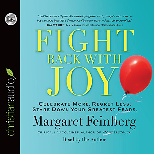 Fight Back With Joy: Celebrate More. Regret Less. Stare Down Your Greatest Fears: Feinberg, ...