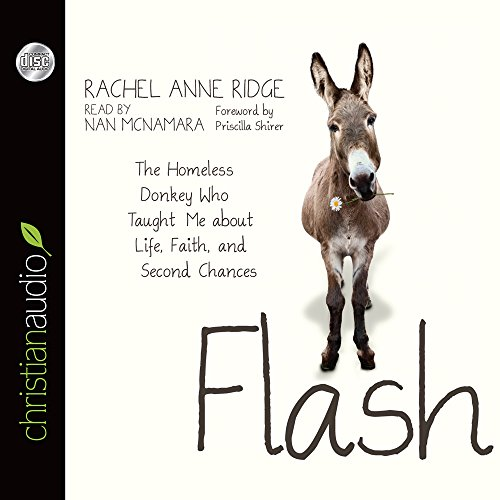 Flash: The Homeless Donkey Who Taught Me about Life, Faith, and Second Chances: Ridge, Rachel Anne;...