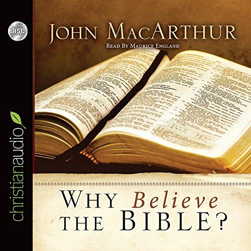 Why Believe the Bible?: MacArthur, John