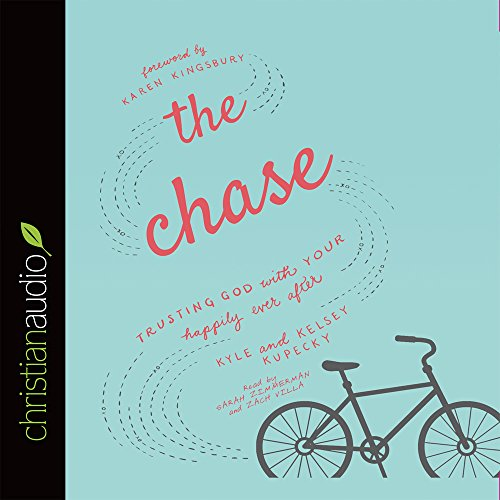 The Chase: Trusting God with Your Happily Ever After: Kupecky, Kelsey; Kupecky, Kyle