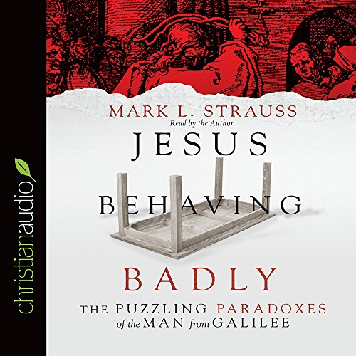 9781633894037: Jesus Behaving Badly: The Puzzling Paradoxes of the Man from Galilee