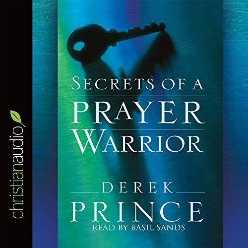 Secrets of a Prayer Warrior: Derek Prince