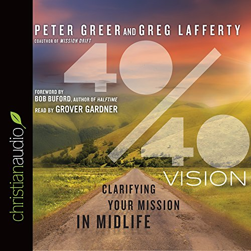 40/40 Vision: Clarifying Your Mission in Midlife: Lafferty Greg; Peter Greer