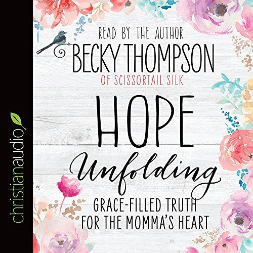 Hope Unfolding: Grace-Filled Truth for the Momma's Heart: Becky Thompson