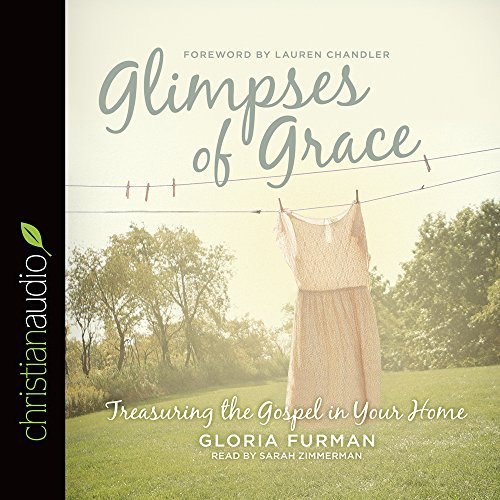 9781633896376: Glimpses of Grace: Treasuring the Gospel in Your Home
