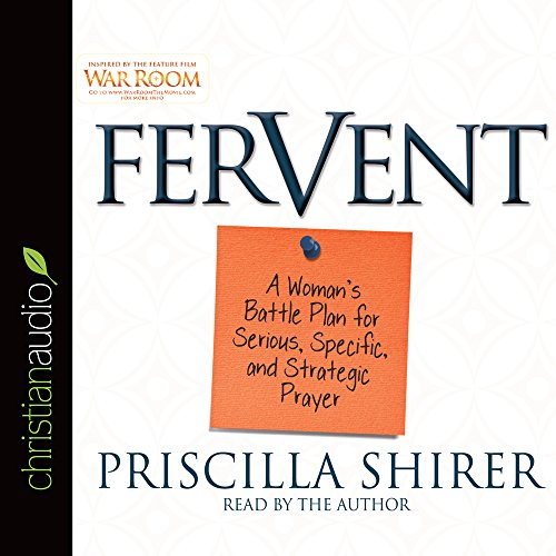 Fervent: A Woman's Battle Plan to Serious, Specific and Strategic Prayer: Priscilla Shirer