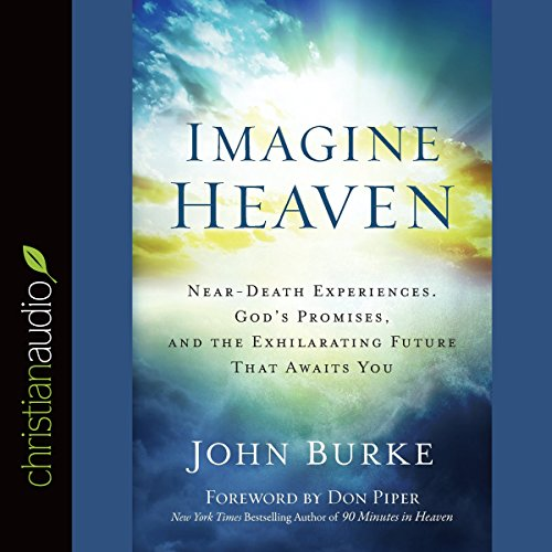 9781633897564: Imagine Heaven: Near-Death Experiences, God's Promises, and the Exhilarating Future That Awaits You