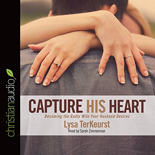 Capture His Heart: Becoming the Godly Wife Your Husband Desires (Compact Disc): Lysa M. Terkeurst