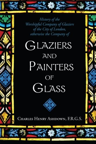 9781633912168: History of the Worshipful Company of Glaziers of the City of London: Otherwise the Company of Glaziers and Painters of Glass