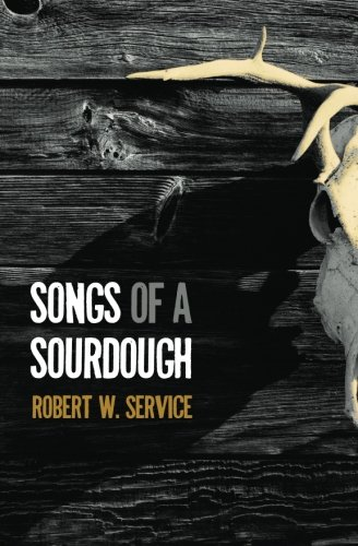 Songs of a Sourdough: Service, Robert W.