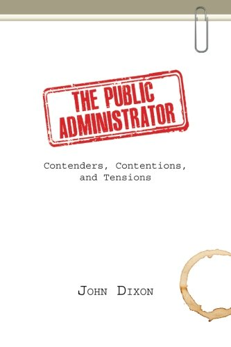 9781633912601: The Public Administrator: Contenders, Contentions, and Tensions