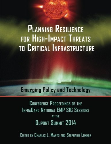 9781633912618: Planning Resilience for High-Impact Threats to Critical Infrastructure: Conference Proceedings InfraGard National EMP SIG Sessions at the 2014 Dupont Summit