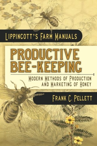 Productive Bee-Keeping Modern Methods of Production and: Pellett, Frank C.