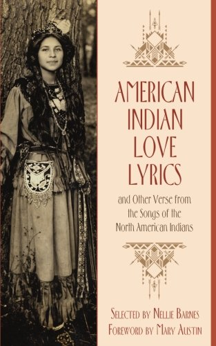 American Indian Love Lyrics: And Other Verse: Barnes, Nellie