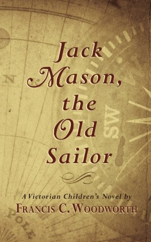 Jack Mason, the Old Sailor (Paperback): Francis C Woodworth