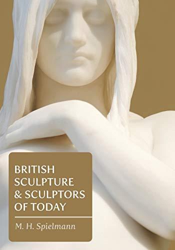 British Sculpture and Sculptors of Today (Paperback): M H Spielmann