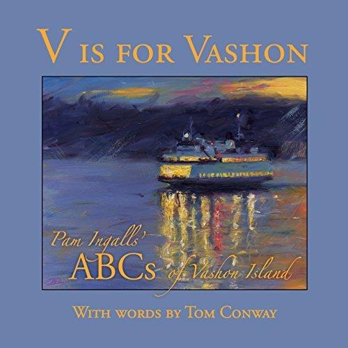 V is for Vashon: Pam Ingalls' ABC's of Vashon Island: Ingalls, Pam; Conway, Tom; Brule, ...
