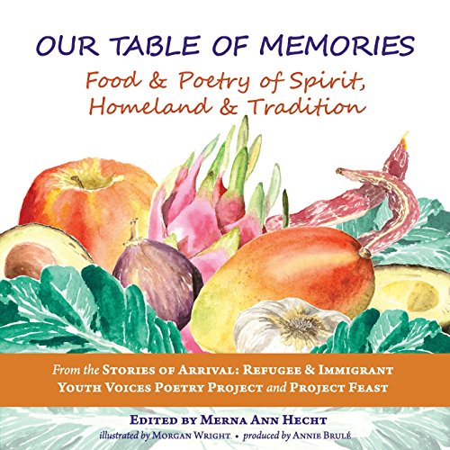 9781633980334: Our Table of Memories: Food & Poetry of Spirit, Homeland & Tradition. a Collaborative Project with the Stories of Arrival: Youth Voices Poetry Project and Project Feast