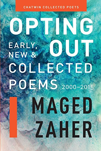 Opting Out: Early, New, and Collected Poems 2000-2015 (Chatwin Collected Poets): Zaher, Maged