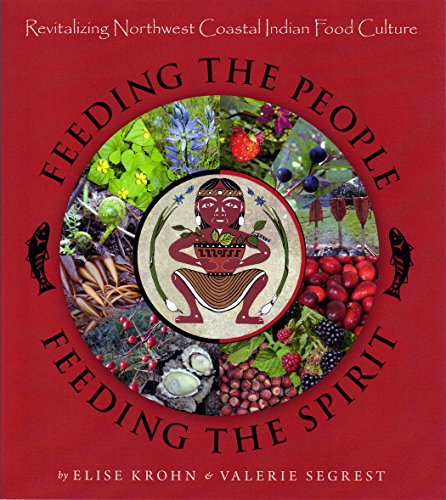 9781633980433: Feeding the People, Feeding the Spirit: Revitalizing Northwest Coastal Indian Food Culture