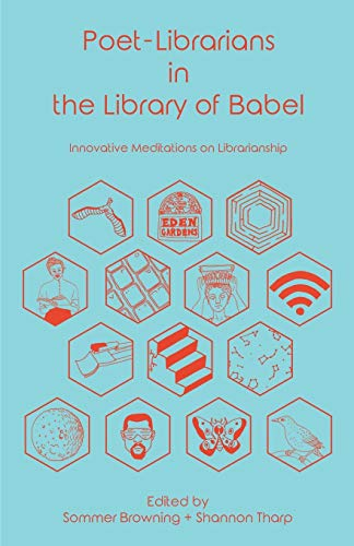 Poet-Librarians in the Library of Babel: Innovative Meditations on Librarianship: Library Juice ...