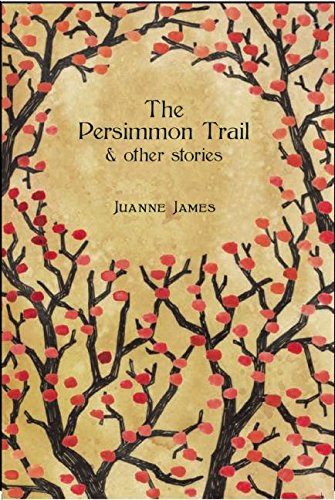 The Persimmon Trail and Other Stories: James, Juyanne