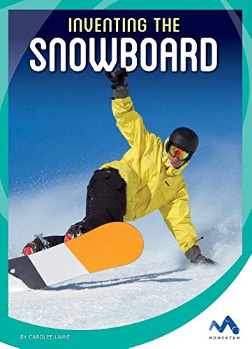 9781634074605: Inventing the Snowboard (Spark of Invention)