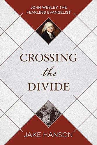 9781634090209: Crossing the Divide: John Wesley, the Fearless Evangelist