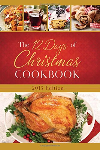 9781634090230: The 12 Days of Christmas Cookbook 2015 Edition: The Ultimate in Effortless Holiday Entertaining