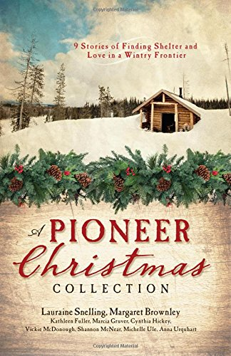 9781634090315: A Pioneer Christmas Collection: 9 Stories of Finding Shelter and Love in a Wintry Frontier