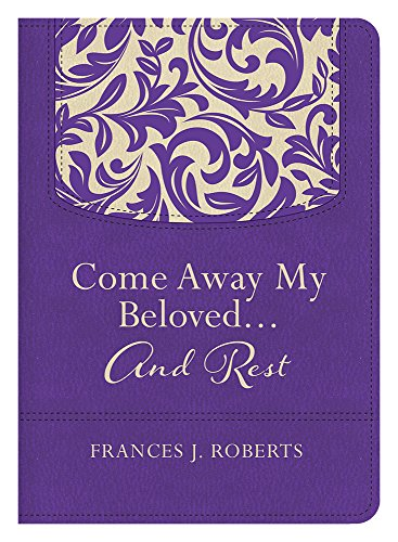 Come Away My Beloved...and Rest: Roberts, Frances J.