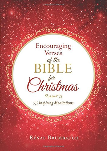 Encouraging Verses of the Bible for Christmas: 75 Inspiring Meditations: Brumbaugh, Renae
