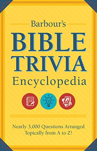 Barbour's Bible Trivia Encyclopedia: Nearly 3,000 Questions Arranged Topically from A to Z!: ...