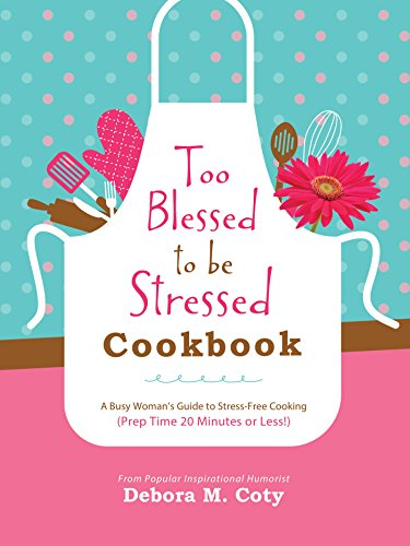 9781634093224: Too Blessed to Be Stressed Cookbook: A Busy Woman's Guide to Stress-Free Cooking (Prep Time 20 Minutes or Less!)