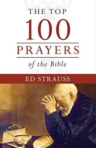 The Top 100 Prayers of the Bible: Ed Strauss