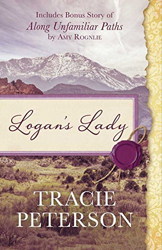 Logan's Lady: Includes Bonus Story of Along: Tracie Peterson, Amy