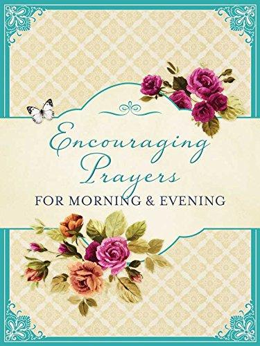 Encouraging Prayers for Morning & Evening: Barbour Publishing