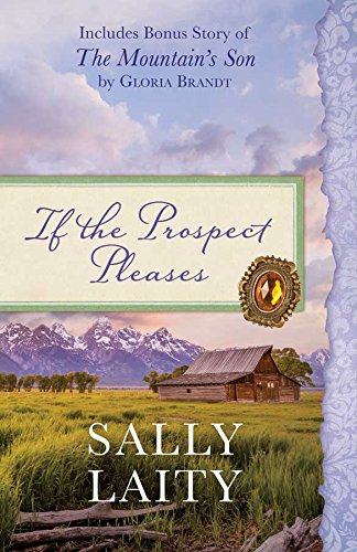 If the Prospect Pleases: Also Includes Bonus Story of the Mountain's Son by Gloria Brandt: ...