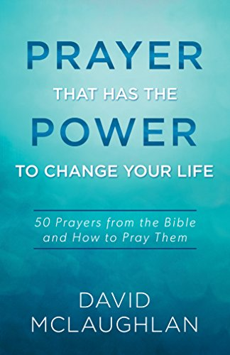 Prayer That Has the Power to Change Your Life: 50 Prayers from the Bible and How to Pray Them: ...