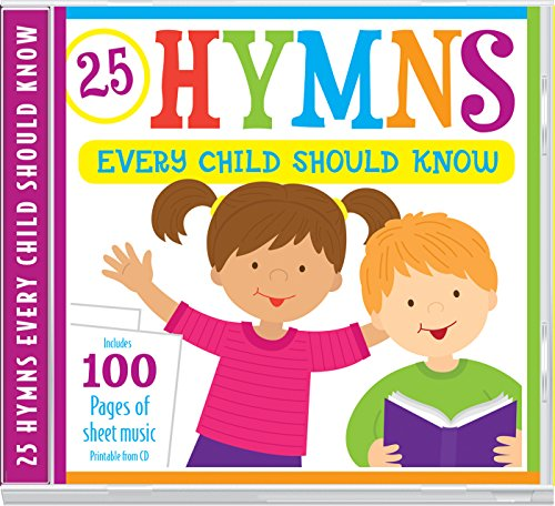9781634097727: 25 Hymns Every Child Should Know: 25 Hymns Sung by Kids with More Than 100 Pages of Printable Sheet Music (Kids Can Worship Too! Music)