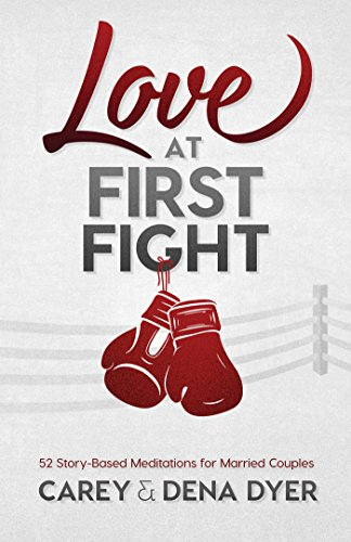 Love at First Fight: 52 Story-Based Meditations for Married Couples: Dena Dyer