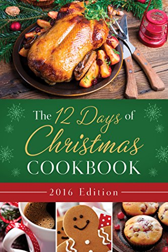 9781634098137: The 12 Days of Christmas Cookbook 2016 Edition: The Ultimate in Effortless Holiday Entertaining