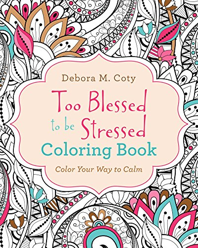 Too Blessed to Be Stressed Coloring Book: Debora M Coty