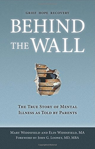 Behind the Wall: The True Story of Mental Illness as Told by Parents: Widdifield, Mary; Widdifield,...