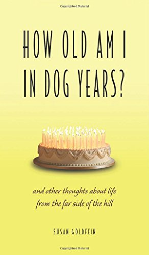 How Old Am I in Dog Years?: And Other Thoughts About Life from the Far Side of the Hill: Goldfein, ...