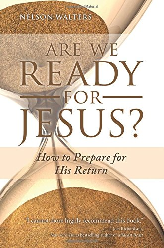 Are We Ready for Jesus?: How to Prepare for His Return: Nelson Walters