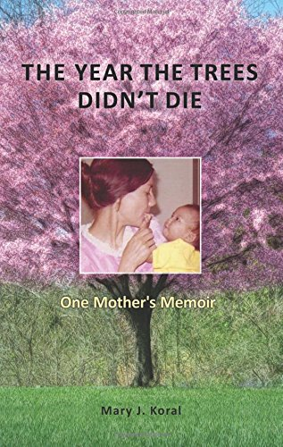 9781634136570: The Year The Trees Didn't Die: One Mother's Memoir
